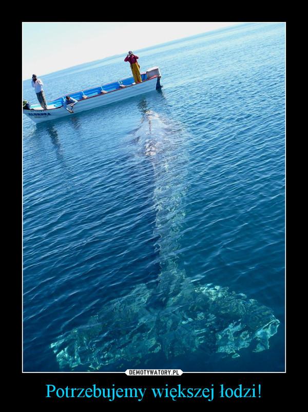 Potrzebujemy większej łodzi! –