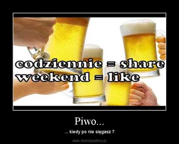 Piwo... – ... kiedy po nie sięgasz ?