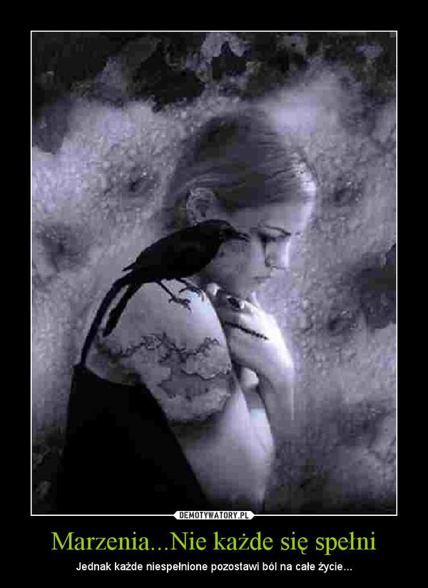 Marzenia...Nie każde się spełni – Jednak każde niespełnione pozostawi ból na całe życie...