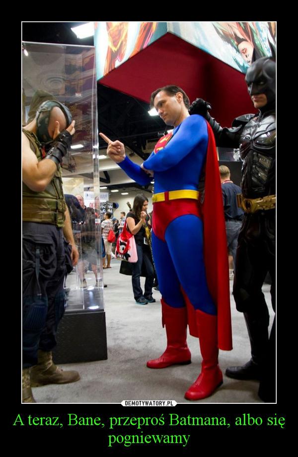 A teraz, Bane, przeproś Batmana, albo się pogniewamy –