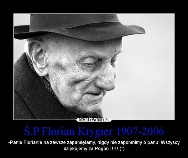 Ś.P Florian Krygier 1907-2006 – -Panie Florianie na zawsze zapamiętamy, nigdy nie zapomnimy o panu. Wszyscy dziękujemy za Pogoń !!!!! (*)