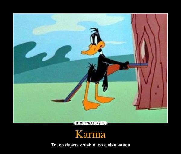 Karma – To, co dajesz z siebie, do ciebie wraca