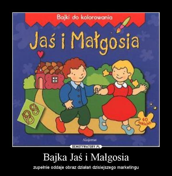 Bajka Jaś i Małgosia – zupełnie oddaje obraz działań dzisiejszego marketingu