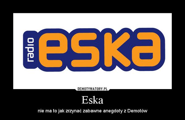 Eska – nie ma to jak zrzynać zabawne anegdoty z Demotów