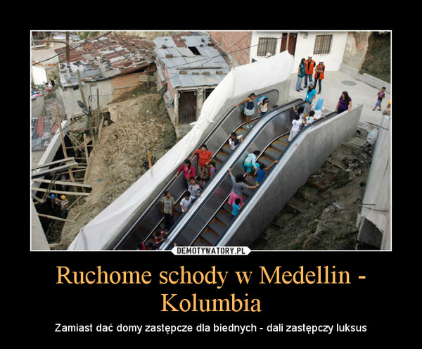 Ruchome schody w Medellin - Kolumbia – Zamiast dać domy zastępcze dla biednych - dali zastępczy luksus