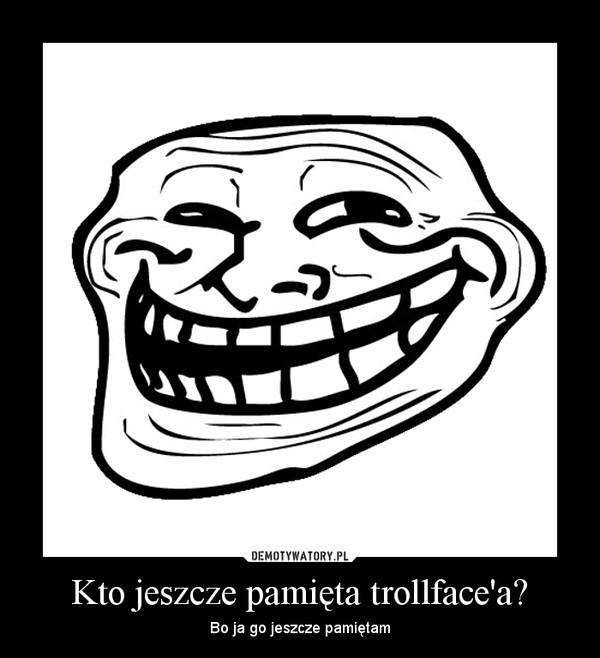 Kto jeszcze pamięta trollface'a? – Bo ja go jeszcze pamiętam