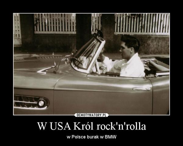 W USA Król rock'n'rolla – w Polsce burak w BMW