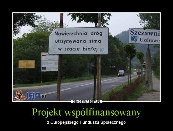 Projekt współfinansowany – z Europejskiego Funduszu Społecznego