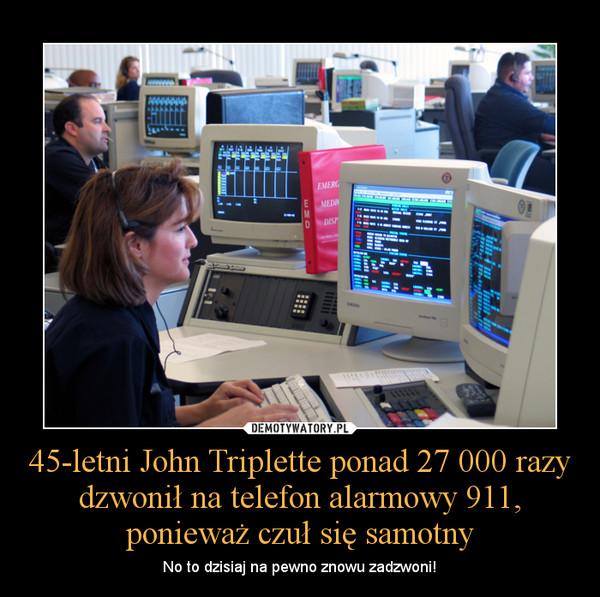 45-letni John Triplette ponad 27 000 razy dzwonił na telefon alarmowy 911, ponieważ czuł się samotny – No to dzisiaj na pewno znowu zadzwoni!