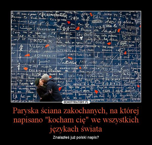 """Paryska ściana zakochanych, na której napisano """"kocham cię"""" we wszystkich językach świata – Znalazłeś już polski napis?"""