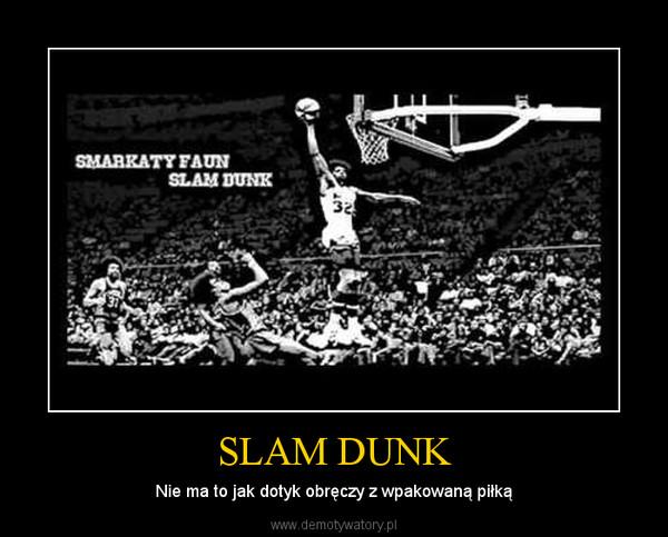SLAM DUNK – Nie ma to jak dotyk obręczy z wpakowaną piłką