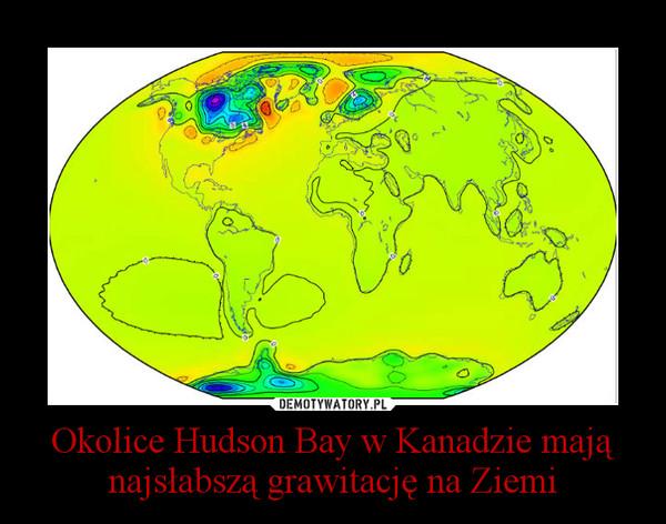 Okolice Hudson Bay w Kanadzie mają najsłabszą grawitację na Ziemi –