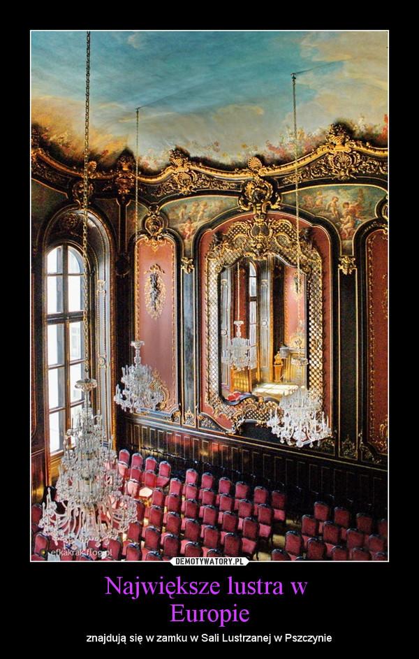 Największe lustra w Europie – znajdują się w zamku w Sali Lustrzanej w Pszczynie