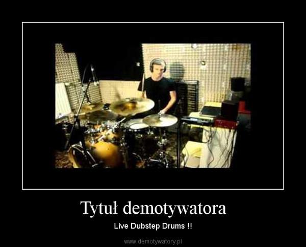 Tytuł demotywatora – Live Dubstep Drums !!