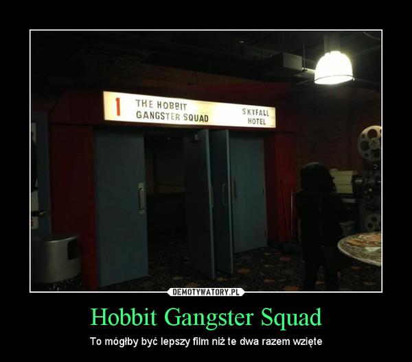 Hobbit Gangster Squad – To mógłby być lepszy film niż te dwa razem wzięte