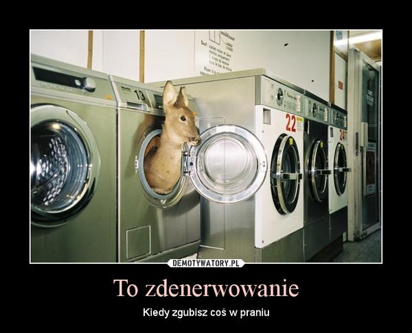 To zdenerwowanie – Kiedy zgubisz coś w praniu