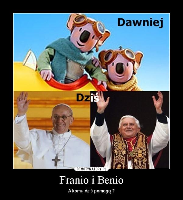 Franio i Benio – A komu dziś pomogą ?