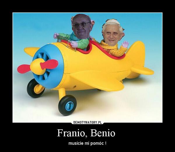 Franio, Benio  – musicie mi pomóc !