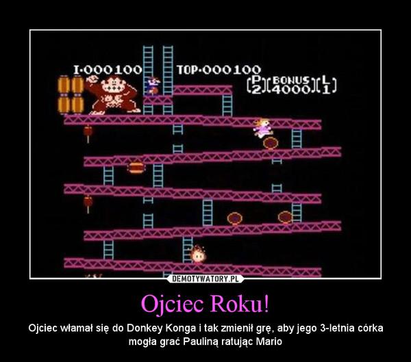 Ojciec Roku! – Ojciec włamał się do Donkey Konga i tak zmienił grę, aby jego 3-letnia córka mogła grać Pauliną ratując Mario