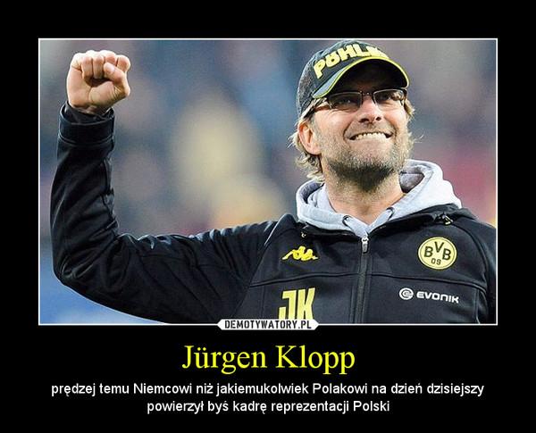 Jürgen Klopp – prędzej temu Niemcowi niż jakiemukolwiek Polakowi na dzień dzisiejszy powierzył byś kadrę reprezentacji Polski
