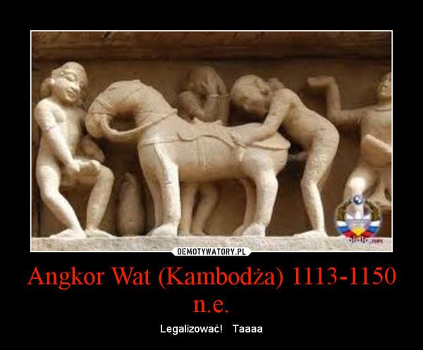 Angkor Wat (Kambodża) 1113-1150 n.e. – Legalizować!   Taaaa