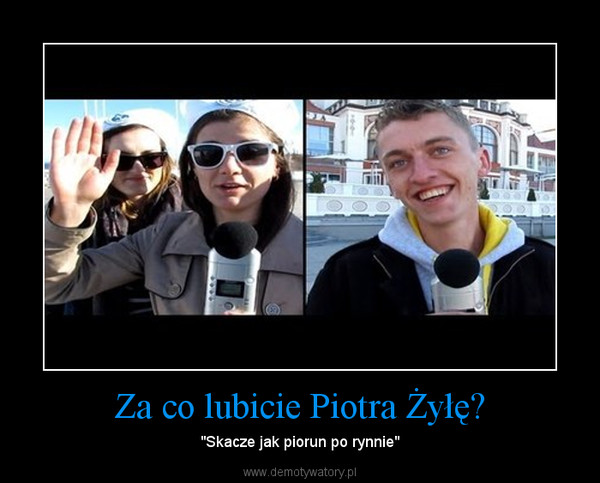 """Za co lubicie Piotra Żyłę? – """"Skacze jak piorun po rynnie"""""""