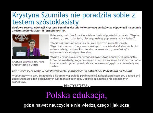Polska edukacja, – gdzie nawet nauczyciele nie wiedzą czego i jak uczą