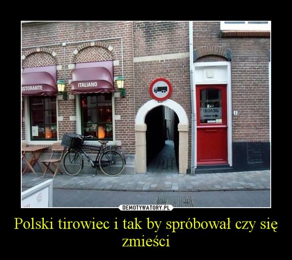 Polski tirowiec i tak by spróbował czy się zmieści –