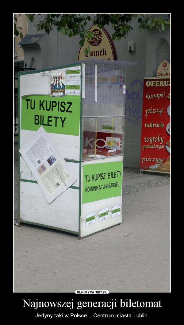 Najnowszej generacji biletomat – Jedyny taki w Polsce... Centrum miasta Lublin.