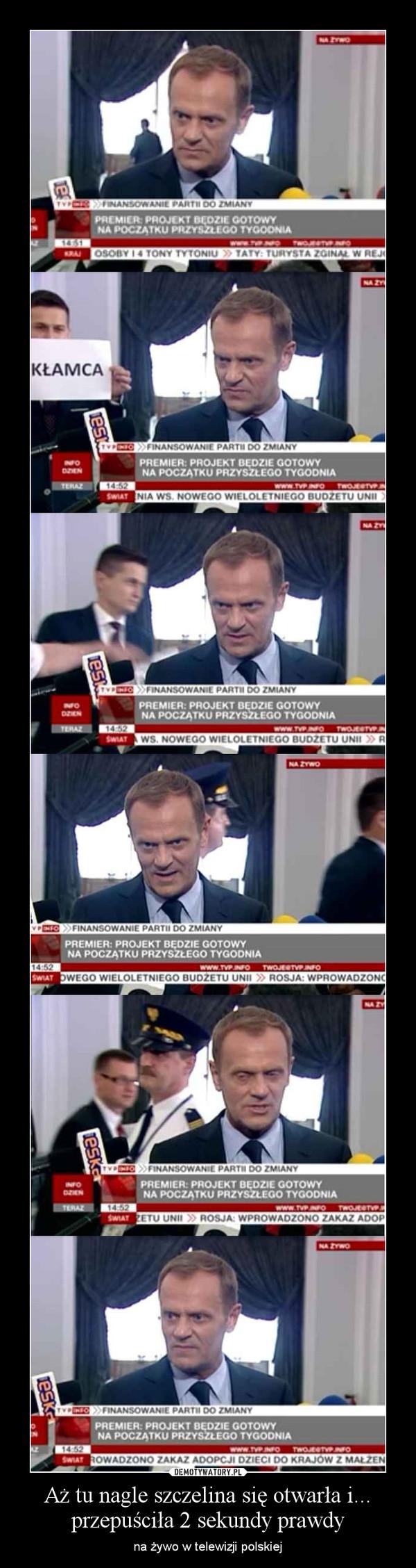 Aż tu nagle szczelina się otwarła i... przepuściła 2 sekundy prawdy – na żywo w telewizji polskiej