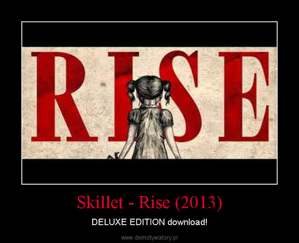 Skillet - Rise (2013) – DELUXE EDITION download!