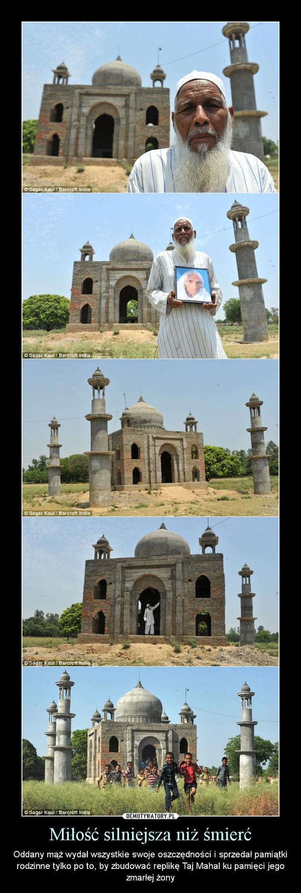 Miłość silniejsza niż śmierć – Oddany mąż wydał wszystkie swoje oszczędności i sprzedał pamiątki rodzinne tylko po to, by zbudować replikę Taj Mahal ku pamięci jego zmarłej żony