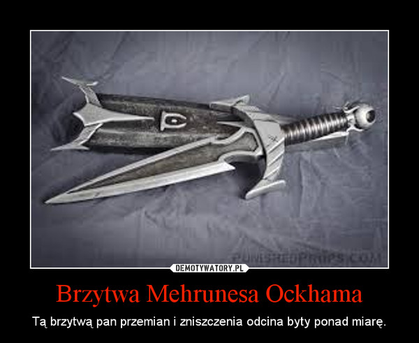 Brzytwa Mehrunesa Ockhama – Tą brzytwą pan przemian i zniszczenia odcina byty ponad miarę.