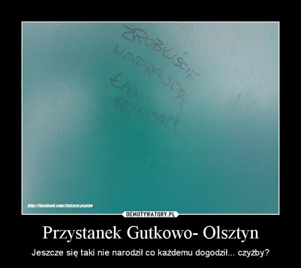Przystanek Gutkowo- Olsztyn – Jeszcze się taki nie narodził co każdemu dogodził... czyżby?