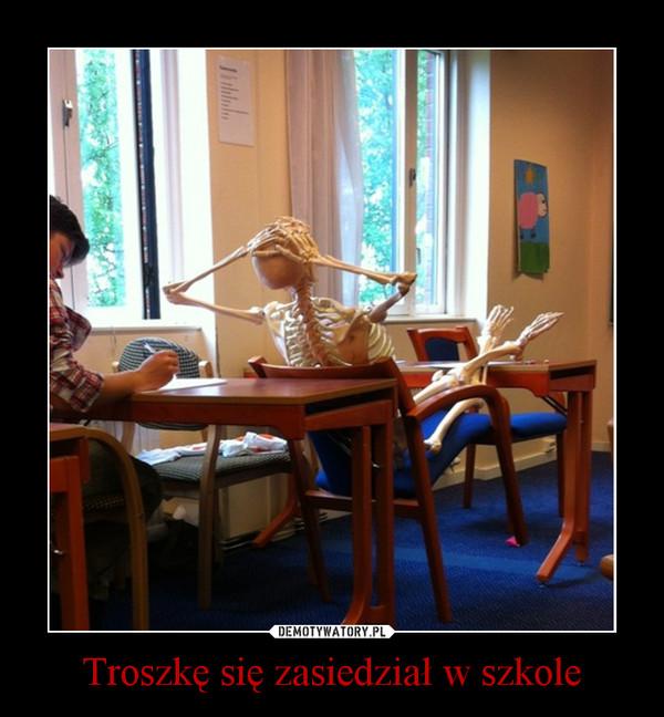 Troszkę się zasiedział w szkole –
