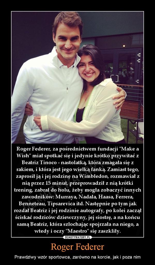 Roger Federer – Prawdziwy wzór sportowca, zarówno na korcie, jak i poza nim
