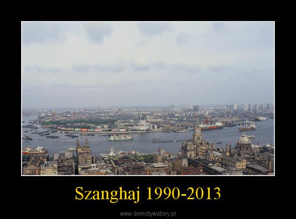 Szanghaj 1990-2013 –