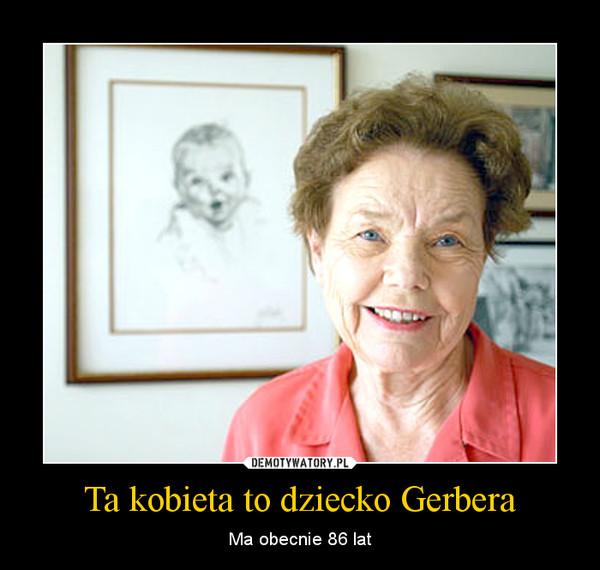 Ta kobieta to dziecko Gerbera – Ma obecnie 86 lat