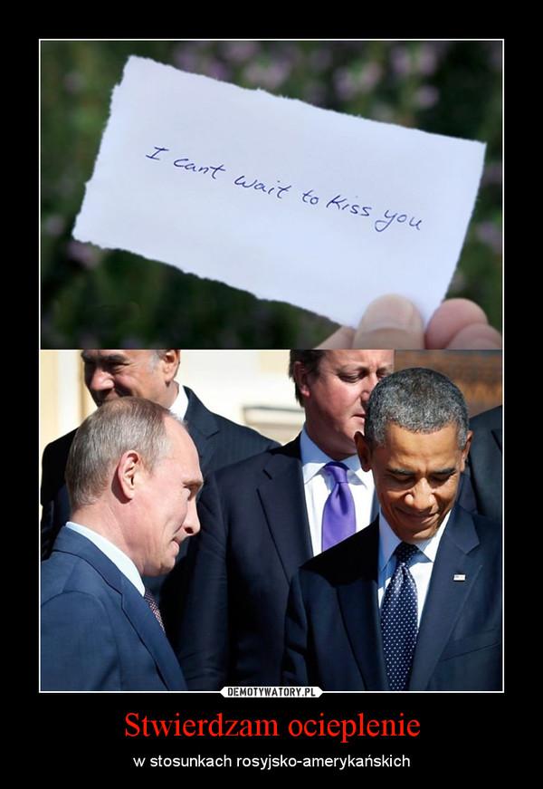 Stwierdzam ocieplenie – w stosunkach rosyjsko-amerykańskich