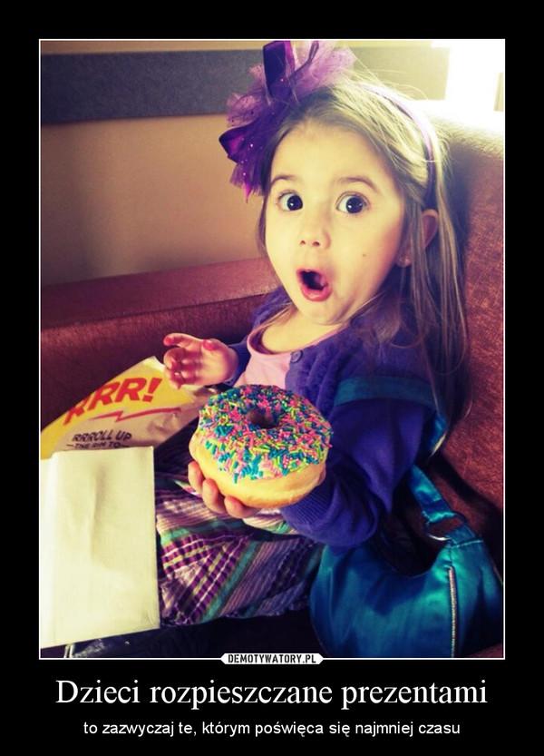 Dzieci rozpieszczane prezentami – to zazwyczaj te, którym poświęca się najmniej czasu