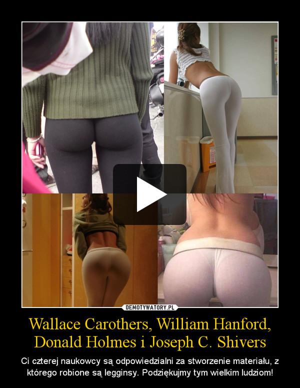 Wallace Carothers, William Hanford, Donald Holmes i Joseph C. Shivers – Ci czterej naukowcy są odpowiedzialni za stworzenie materiału, z którego robione są legginsy. Podziękujmy tym wielkim ludziom!