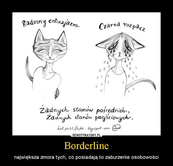 Borderline – największa zmora tych, co posiadają to zaburzenie osobowości