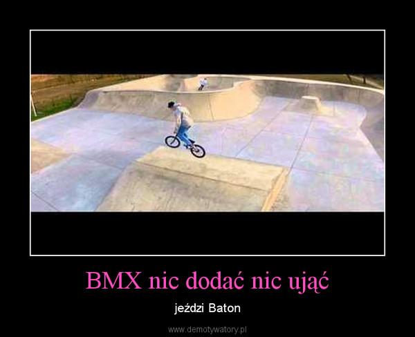 BMX nic dodać nic ująć – jeździ Baton