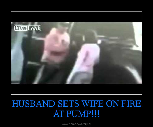 HUSBAND SETS WIFE ON FIRE AT PUMP!!! –