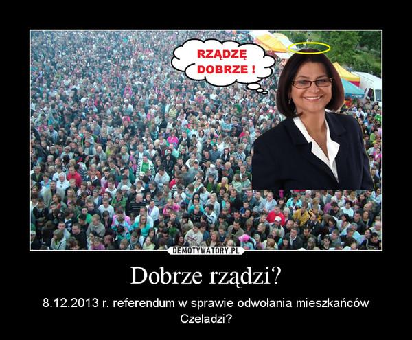 Dobrze rządzi? – 8.12.2013 r. referendum w sprawie odwołania mieszkańców Czeladzi?