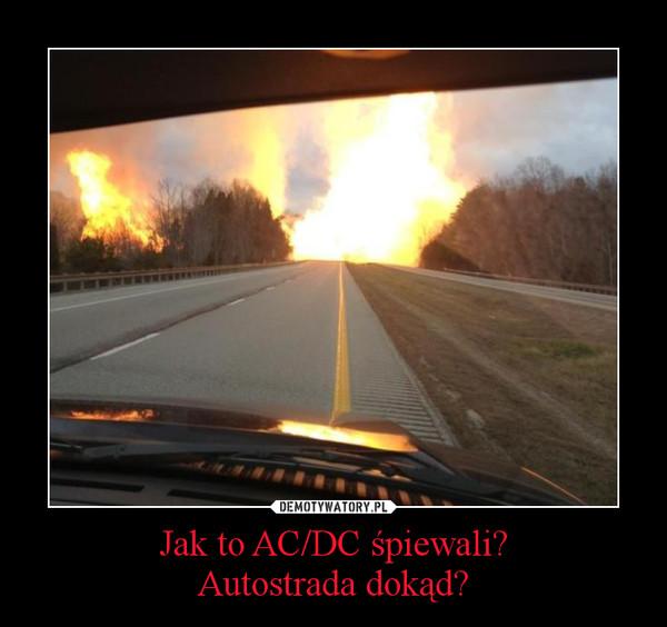 Jak to AC/DC śpiewali?Autostrada dokąd? –
