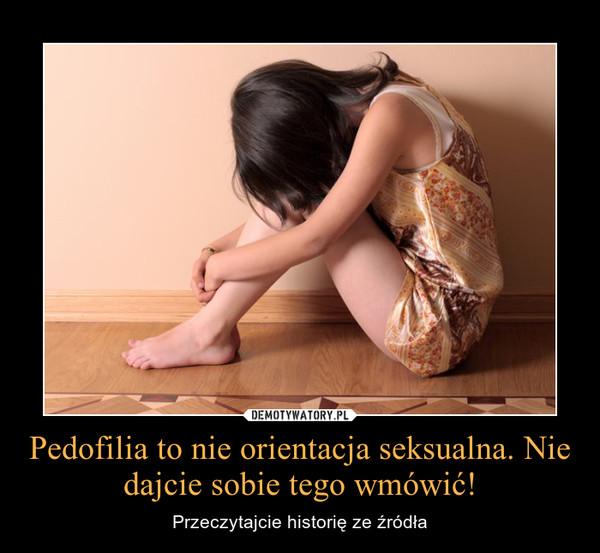 Pedofilia to nie orientacja seksualna. Nie dajcie sobie tego wmówić! – Przeczytajcie historię ze źródła