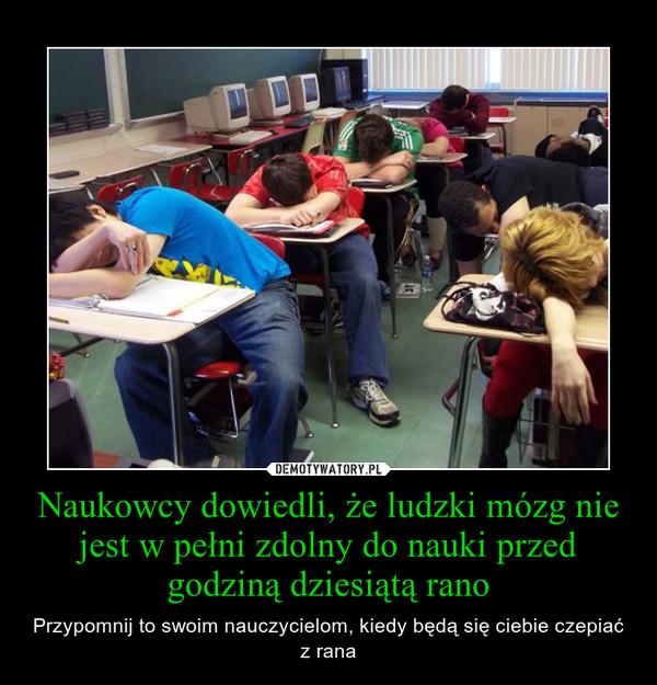 Naukowcy dowiedli, że ludzki mózg nie jest w pełni zdolny do nauki przed godziną dziesiątą rano – Przypomnij to swoim nauczycielom, kiedy będą się ciebie czepiać z rana