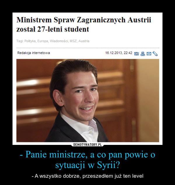 - Panie ministrze, a co pan powie o sytuacji w Syrii? – - A wszystko dobrze, przeszedłem już ten level