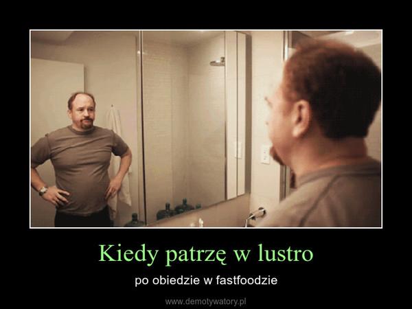Kiedy patrzę w lustro – po obiedzie w fastfoodzie
